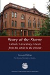 Story of the Storm: Catholic Elementary Schools from the 1960s to the Present - Leonard DeFiore