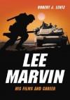 Lee Marvin: His Films and Career - Robert J. Lentz
