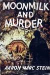 Moonmilk and Murder - Aaron Marc Stein
