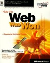 How the Web Was Won: Conquering the Digital Frontier - Microsoft Press, Microsoft Press, Tony Leininger, Cerise Vablais