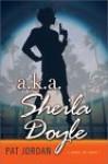 a.k.a. Sheila Doyle: A Novel of Crime - Pat Jordan