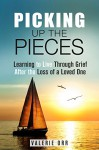 Picking Up the Pieces: Learning to Live Through Grief After the Loss of a Loved One (Letting Go & Moving On) - Valerie Orr