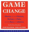 Game Change: Obama and the Clintons, McCain and Palin, and the Race of a Lifetime (Audio) - John Heilemann, Mark Halperin, Dennis Boutsikaris