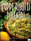 Zuppe, Risotti, Polenta!: Italian Soup, Rice & Polenta Dishes - Mariapaola Dettore, Marco Lanza, Leonardo Castellucci