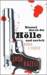 Einmal durch die Hölle und zurück - Josh Bazell, Thomas Gunkel, Malte Krutzsch