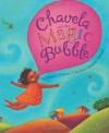 Chavela and the Magic Bubble - Monica Brown, Magaly Morales