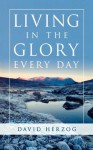 Living in the Glory Every Day - David Herzog