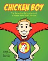 Chicken Boy: The Amazing Adventures of a Super Hero with Autism - Gregory G. Allen, Dennis Culver