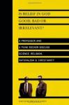 Is Belief in God Good, Bad or Irrelevant?: A Professor and a Punk Rocker Discuss Science, Religion, Naturalism & Christianity - Preston Jones, Greg Graffin
