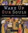 Wake Up Our Souls: A Celebration of Black American Artists - Tonya Bolden