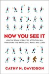 Now You See It: How the Brain Science of Attention Will Transform the Way We Live, Work, and Learn - Cathy N. Davidson