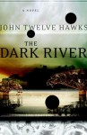 Dark River, The: Book Two of the Fourth Realm Trilogy - John Twelve Hawks