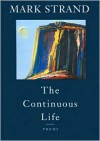 The Continuous Life - Mark Strand