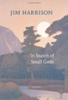 In Search of Small Gods - Jim Harrison