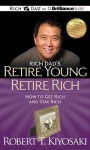 Rich Dad's Retire Young Retire Rich: How to Get Rich and Stay Rich - Robert T Kiyosaki, Tim Wheeler