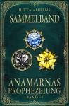 Anamarnas Prophezeiung: Sammelband - Fantasy Saga - Jutta Ahrens