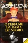 O perfume da dama de negro - Gaston Leroux, Emílio Campos Lima