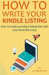 How to Write Your Kindle Listing: How to write a product listing that sells your book like crazy - Steven Tan, RT