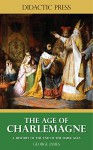 The Age of Charlemagne - A history of the end of the Dark Ages (Illustrated) - George James