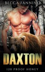 Daxton (BBW Bear Shifter Moonshiner Romance) (120 Proof Honey) - Becca Fanning
