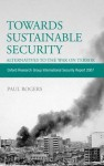 Towards Sustainable Security: Alternatives to the War on Terror - Oxford Research Group International Security Report 2007 - Paul Rogers
