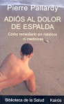 Adiós al dolor de espalda: Cómo remediarlo sin médicos ni medicinas - Pierre Pallardy, Miguel Portillo