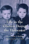 Life In The Ghettos During The Holocaust (Religion, Theology, and the Holocaust) - Eric J. Sterling, John K. Roth