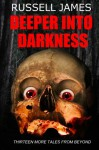 Deeper Into Darkness: Thirteen More Tales from Beyond - Russell James