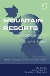 Mountain Resorts: Ecology and the Law - Ashgate Publishing Group, Richard O. Brooks, Ross A. Virginia, Janet Milne