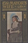 The Mayor's Wife - Anna Katharine Green