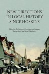 New Directions in Local History Since Hoskins - Christopher Dyer, Andrew Hopper, Evelyn Lord, Nigel Tringham