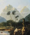 Imperial Landscapes: Britain's Global Visual Culture, 1745-1820 - John E. Crowley