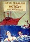 Dave Fearless and his Big Raft or, Alone on the Broad Pacific - Roy Rockwood
