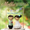 Mollie Makes Weddings: Projects & Ideas as Unique as You Are - Mollie Makes