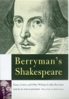 Berryman's Shakespeare: Essays, Letters, and Other Writings - John Berryman
