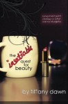 The Insatiable Quest for Beauty: A young woman's guide to overcoming our culture's obsession with perfection - Tiffany Dawn, Susan Kenney, Diana Ohene, Amanda Robinson