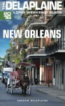 NEW ORLEANS - The Delaplaine 2016 Long Weekend Guide (Long Weekend Guides) - Andrew Delaplaine
