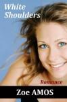 White Shoulders: Romance - Zoe Amos