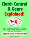 Clutch Control & Gears Explained - Learn the Easy Way to Drive a Manual (Stick Shift) Car and Pass the Driving Test With Confidence! - Martin Woodward