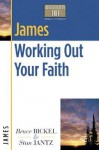James: Working Out Your Faith - Bruce Bickel, Stan Jantz