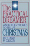 The Practical Dreamer and Other Stories to Tell at Christmas - Richard P. Olson