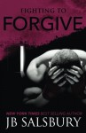 By J.B. Salsbury Fighting to Forgive (The Fighting Series) (Volume 2) - J.B. Salsbury