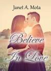 Believe In Love - Janet A. Mota