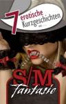 """7 erotische Kurzgeschichten aus """"S/M-Fantasie"""" (German Edition) - Lisa Cohen, Lena Lee, Petty Sue, Linda Freese, Jenny Prinz, Annett Bedford, Anna Bell"""