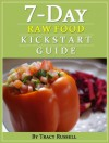 The 7-Day Raw Food Kickstart Guide - Tracy Russell