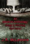 An Adverse Anthology: Strange & Disturbing Short Stories - J.R. McLemore