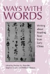 Ways with Words: Writing about Reading Texts from Early China - Pauline Yu, Peter Bol, Stephen Owen, Willard Peterson