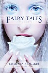 Faery Tales Volume 1 (The Faery Chronicles) - Leslie Claire Walker