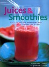 Juices & Smoothies: Over 160 Healthy, Refreshing and Irrestible Drinks and Blend - Suzannah Olivier, Joanna Farrow