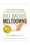 No More Meltdowns: Positive Strategies for Managing and Preventing Out-Of-Control Behavior - Jed Baker